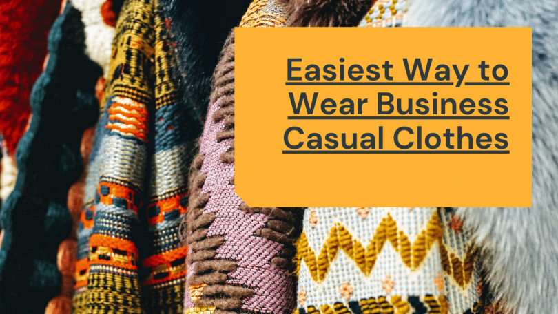 The Easiest Way to Wear Business Casual Clothes
